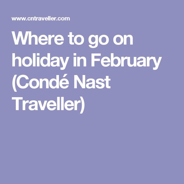 Where to go on holiday in February (Condé Nast Traveller)