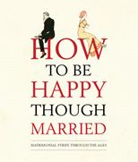 'How to be Happy Though Married' is a compendium of their hard-won wisdom, offering advice for any conceivable conjugal conundrum, from the potential of a wife to wander (you might consider stealing her shoes, a la the Ancient Greeks) to the avoidance of a drunk husband's amorous advances. Why suffer or rejoice alone when this book revealing the advice, observations and witty rejoinders of Jane Austen, Plutarch, Shakespeare, Trollope and Einstein could be your constant companion?