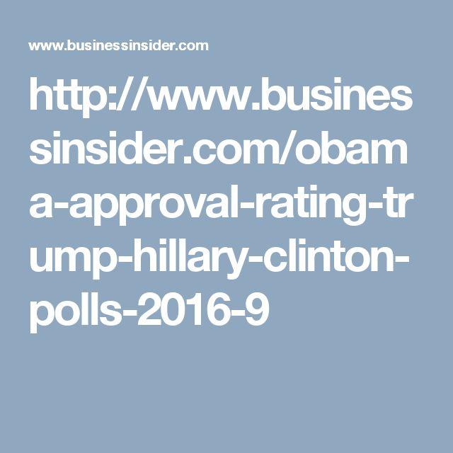 http://www.businessinsider.com/obama-approval-rating-trump-hillary-clinton-polls-2016-9