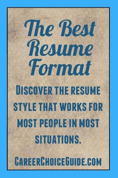 The best resume format that works in almost every situation. http://www.careerchoiceguide.com/best-resume-format.html