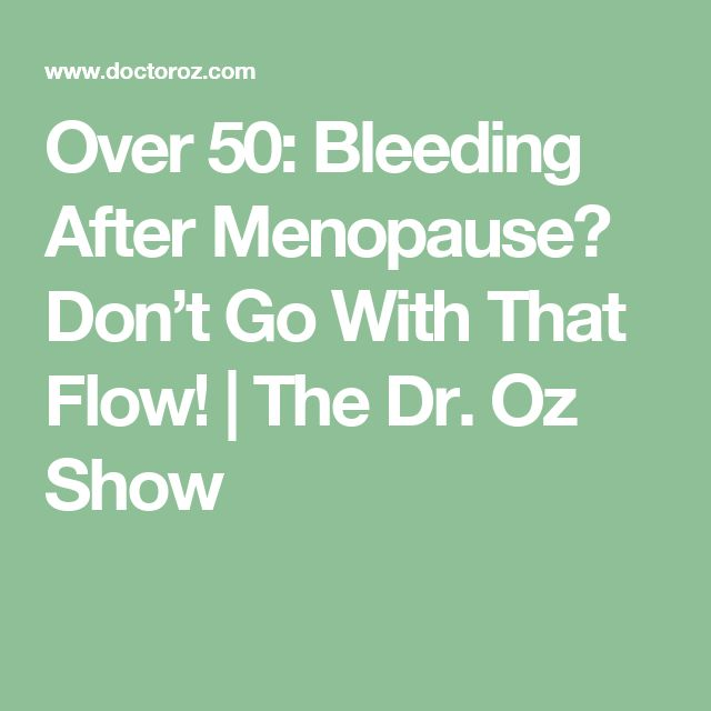 Over 50: Bleeding After Menopause? Don't Go With That Flow! | The Dr. Oz Show