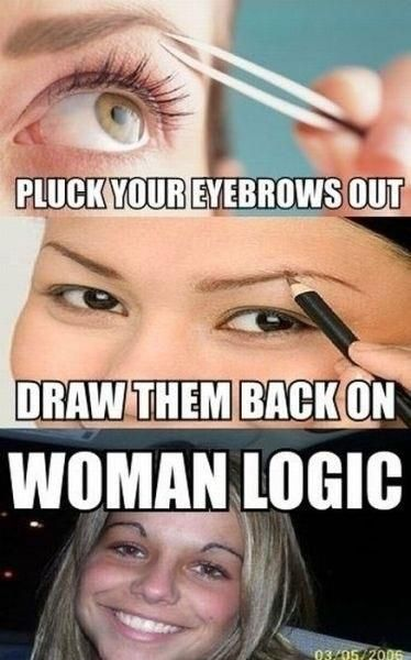 Pluck Your eyebrows Out Draw them back on Woman Logic