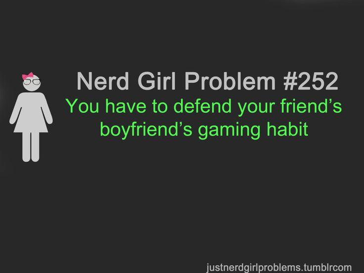 Nerd Girl Problem #252 - Having friends who are against gaming.   (Frankly, gamer girls PWN non-gamer girls.)