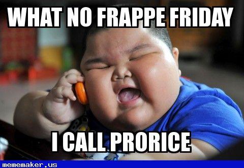 New Meme in http://mememaker.us: Frappe
