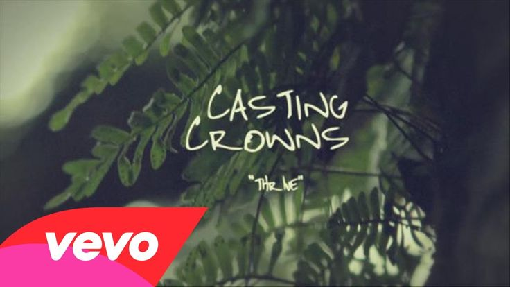 """Casting Crowns - Thrive (Official Lyric Video)  """"We know we were made for so much more than ordinary lives. It's time for us to more than just survive. We were made to thrive!"""""""