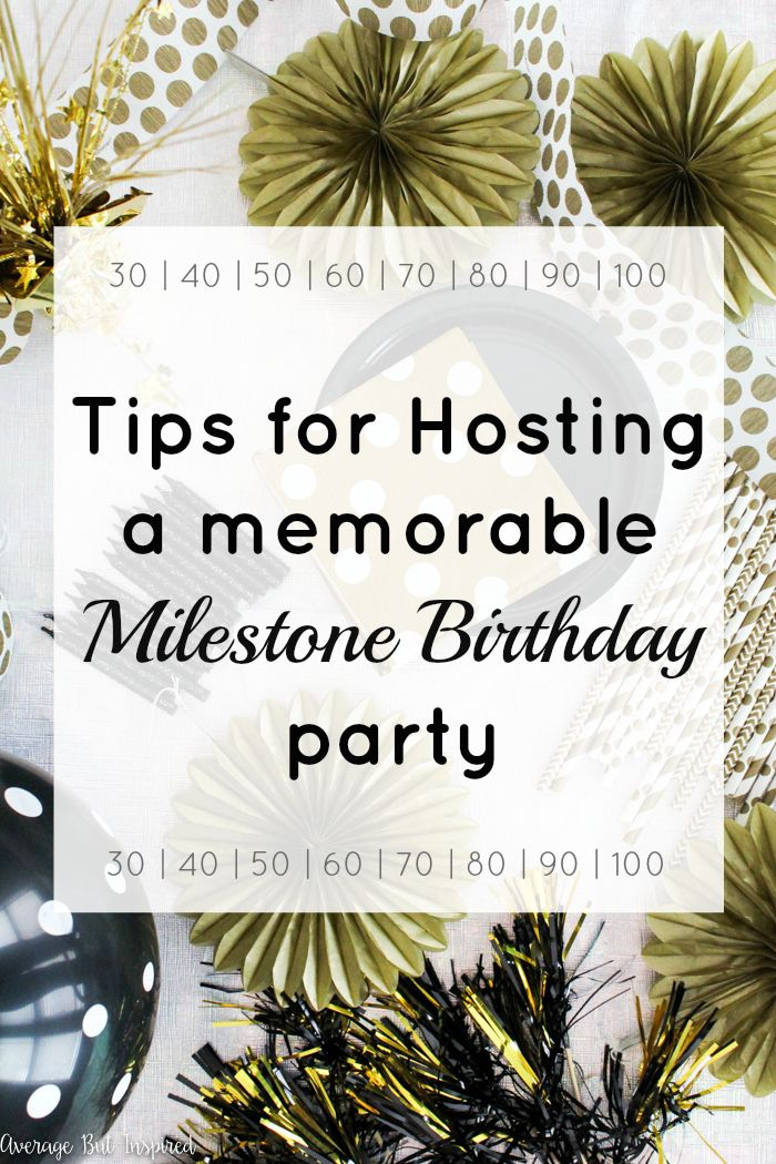 If Youre Planning Or Hosting A Milestone Birthday Party You Must Read This Post Get Five Practical Tips On Memorable