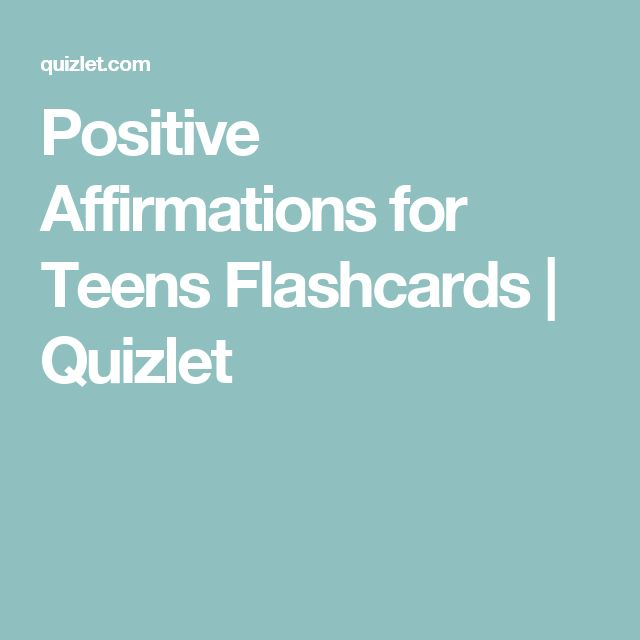 Positive Affirmations for Teens Flashcards | Quizlet