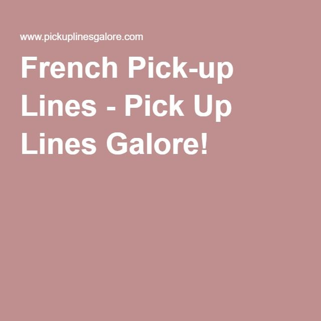 French Pick-up Lines - Pick Up Lines Galore!