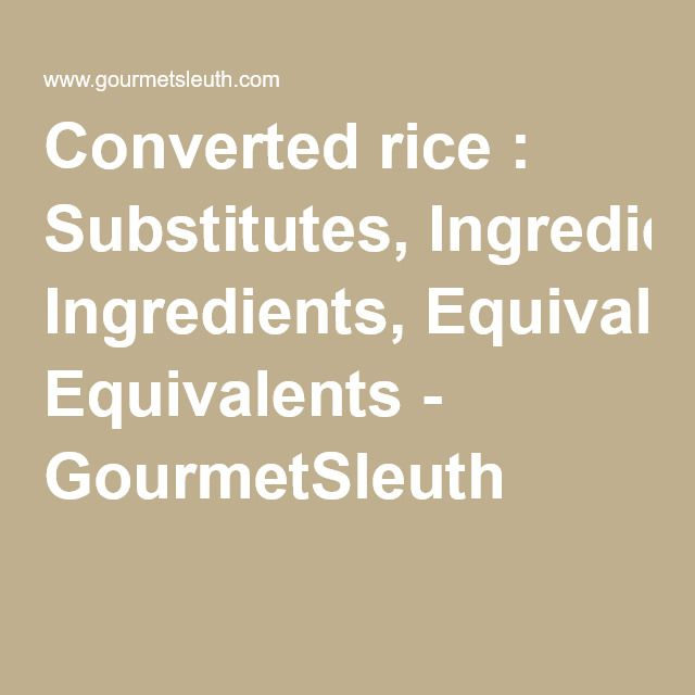 Converted rice : Substitutes, Ingredients, Equivalents - GourmetSleuth