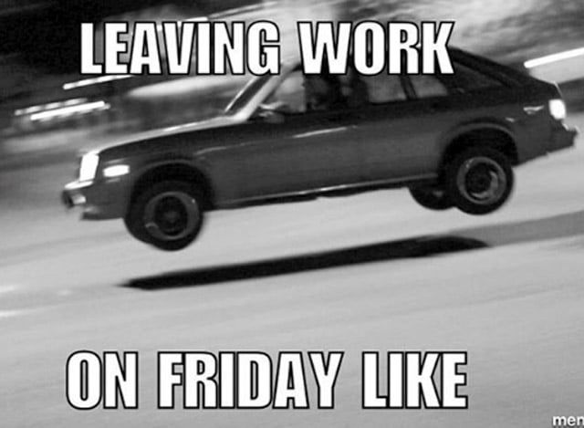 Leaving work on Friday Lol! ;D !!