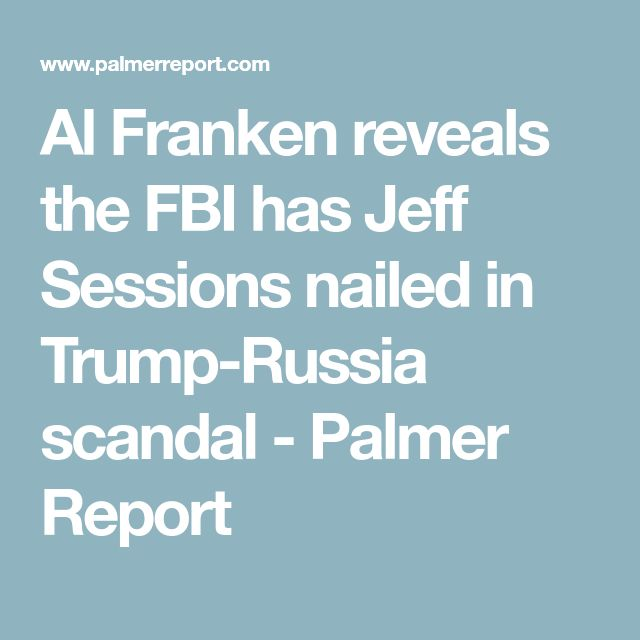Al Franken reveals the FBI has Jeff Sessions nailed in Trump-Russia scandal - Palmer Report