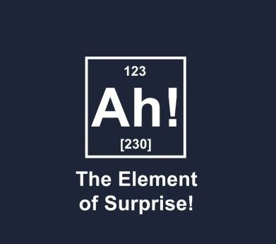 Element of surprise!
