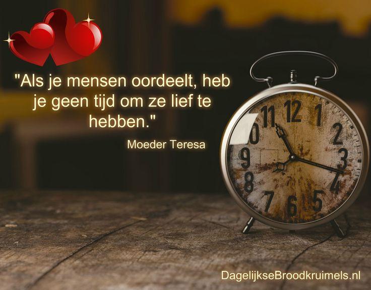 Als je mensen oordeelt heb je geen tijd om ze lief te hebben! Citaat Moeder Teresa  #Liefde, #Tijd  https://www.dagelijksebroodkruimels.nl/citaat-moeder-teresa/