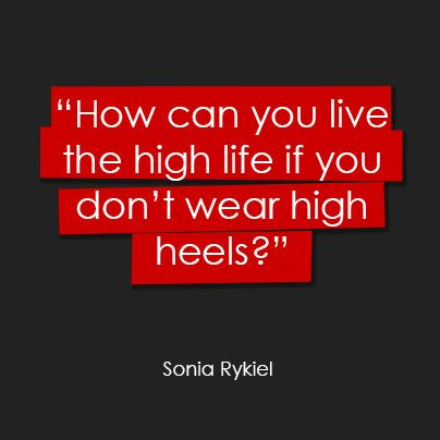 How Can You Live The High Life If You Don't Wear High Heels? - Sonia Rykiel ❦~HeadOverHeels~❦