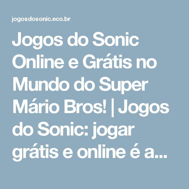 Jogos do Sonic Online e Grátis no Mundo do Super Mário Bros! | Jogos do Sonic: jogar grátis e online é aqui!