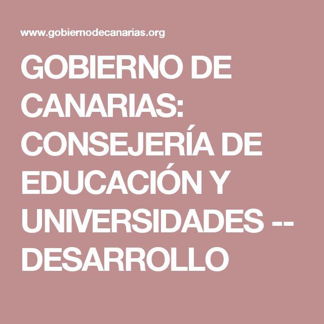 GOBIERNO DE CANARIAS: CONSEJERÍA DE EDUCACIÓN Y UNIVERSIDADES -- DESARROLLO