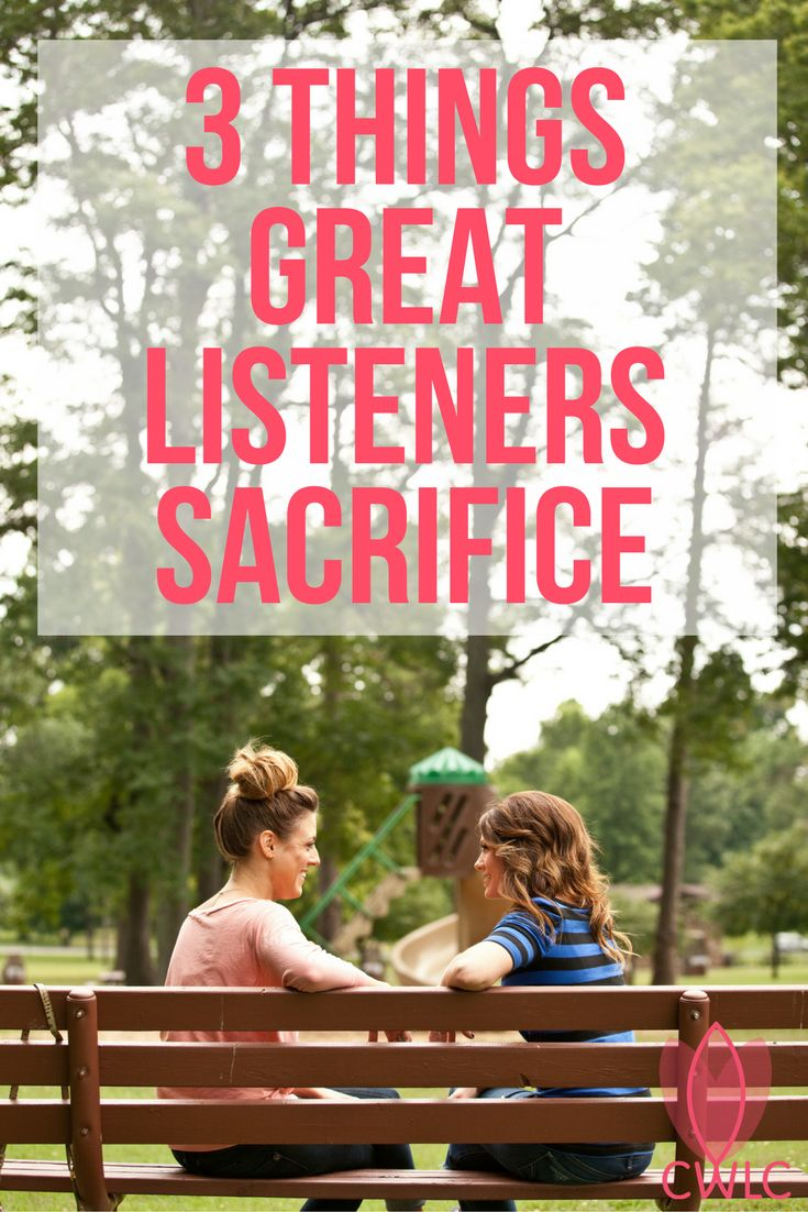 Being a good listener requires humility. Are we willing to make some sacrifices in order to listen well?
