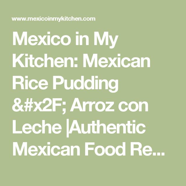 Mexico in My Kitchen: Mexican Rice Pudding / Arroz con Leche       |Authentic Mexican Food Recipes Traditional Blog