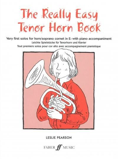 The Really Easy Tenor Horn Book: Very First Solos for Tenor Horn/Soprano Cornet in E flat With Piano Accompaniment