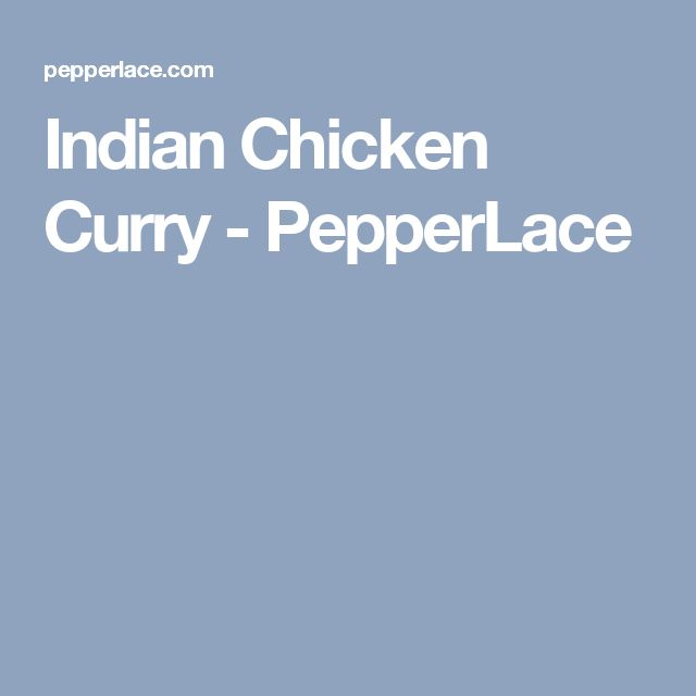 Indian Chicken Curry - PepperLace