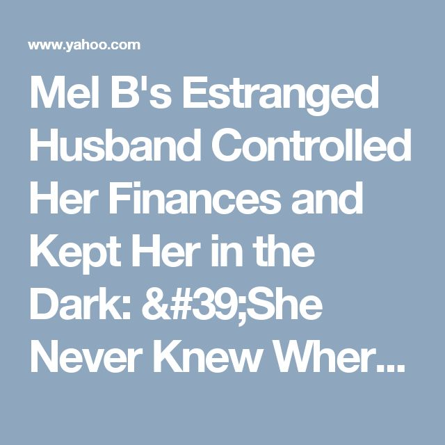 Mel B's Estranged Husband Controlled Her Finances and Kept Her in the Dark: 'She Never Knew Where Her Money Was' Says Source