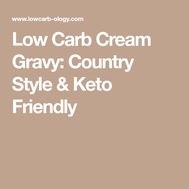 Low Carb Cream Gravy: Country Style & Keto Friendly
