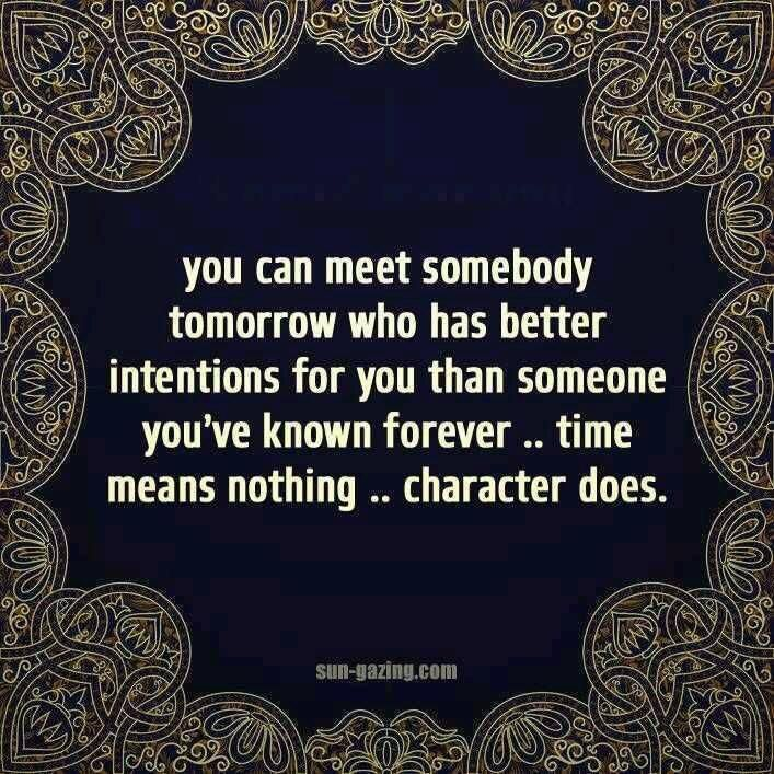 You can meet somebody tomorrow who has better intentions for…