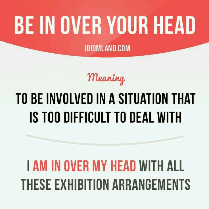 Be In Over Your Head