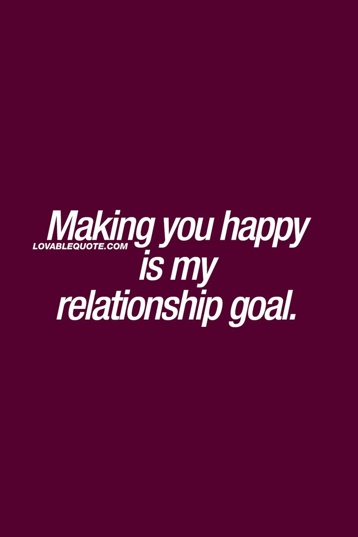 Making you happy is my relationship goal. ❤   This is the ultimate relationship goal. When you truly want to make your boyfriend, girlfriend, husband or wife happy.  The BEST relationship goal ever. :) ❤
