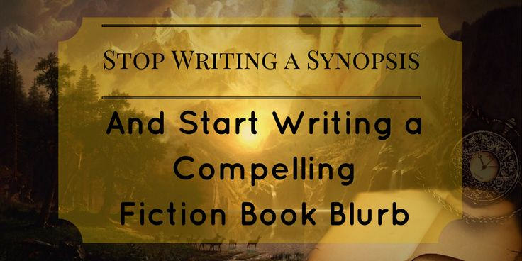 Start Writing a Compelling Fiction Book Blurb, Stop Writing a Synopsis