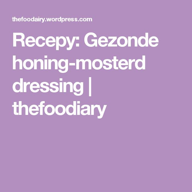 Recepy: Gezonde honing-mosterd dressing | thefoodiary