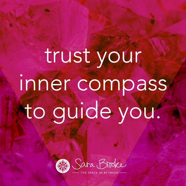 """""""Trust your inner compass to guide you."""" Sara Brooke"""