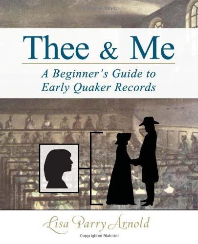 Thee and Me: A Beginner's Guide to Early Quaker Records by Lisa Parry Arnold,http://www.amazon.com/dp/0990314200/ref=cm_sw_r_pi_dp_-I4ytb04R2D93X33