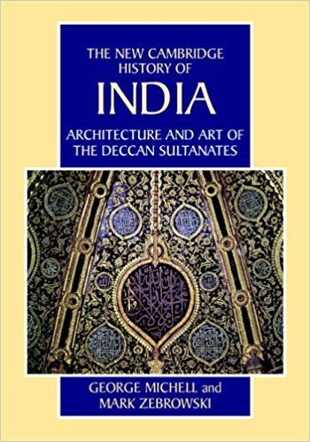 Architecture and Art of the Deccan Sultanates (The New Cambridge History of India).  George Michell; Mark Zebrowski