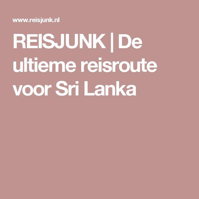 REISJUNK | De ultieme reisroute voor Sri Lanka