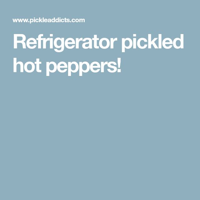 Refrigerator pickled hot peppers!