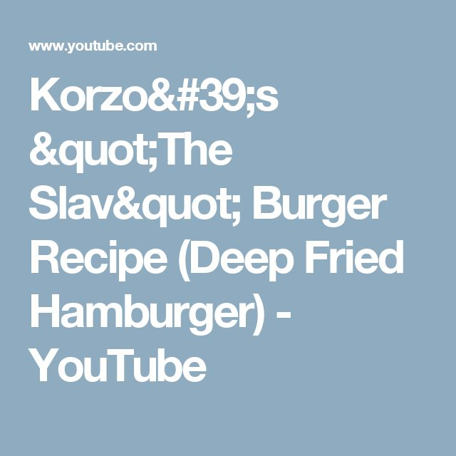 """Korzo's """"The Slav"""" Burger Recipe (Deep Fried Hamburger) - YouTube"""