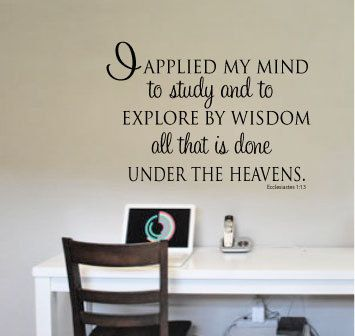 Great motivational scripture for students!  I applied my mind to study and to explore by wisdom all that is done under the heavens.  Ecc 1:13 by designstudiosigns, $37.00