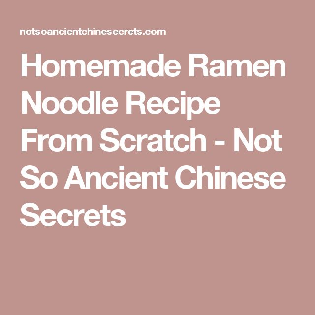 Homemade Ramen Noodle Recipe From Scratch - Not So Ancient Chinese Secrets