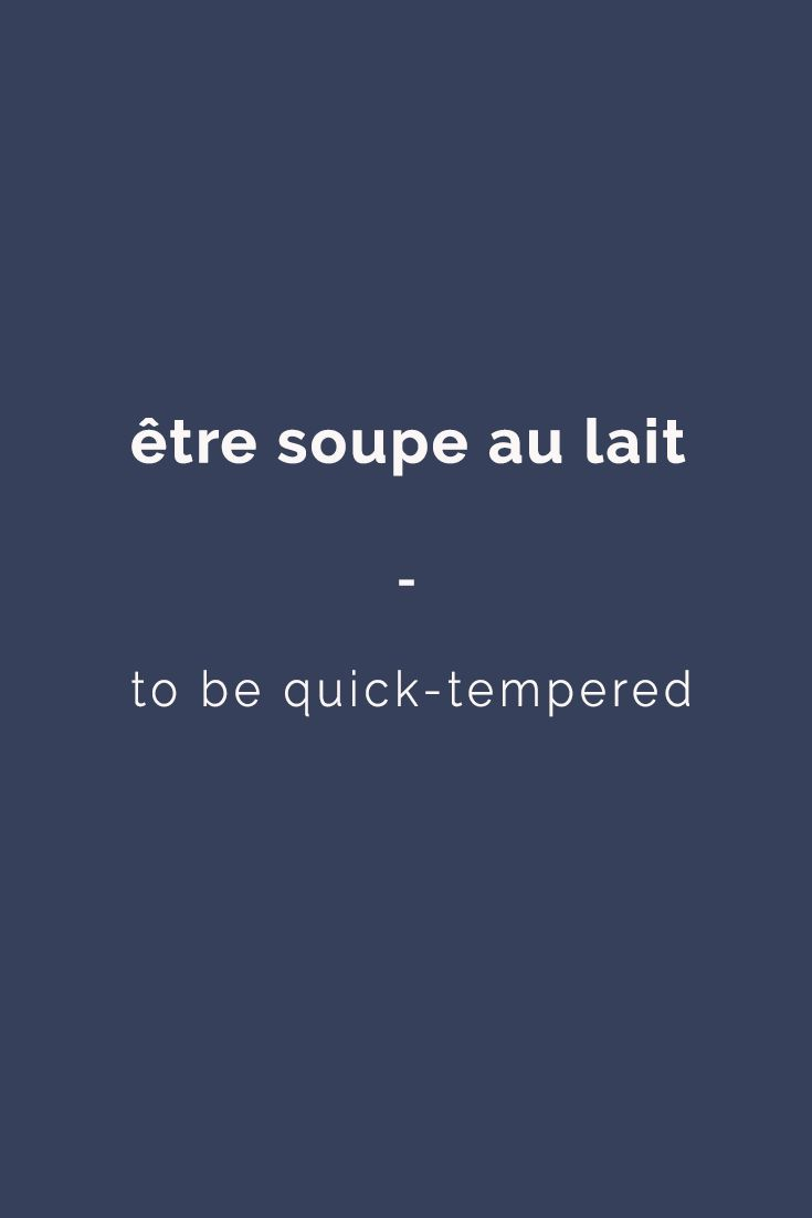 être soupe au lait -to be quick-tempered   For more French expressions you can learn daily, get a copy of 365 Days of French Expressions. Covers a wide range of expressions and colloquial phrases: with meaning, their literal translation, and examples. With FREE AUDIO for pronunciation and listening practice! https://store.talkinfrench.com/product/french-expressions/