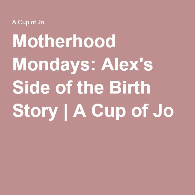 Motherhood Mondays: Alex's Side of the Birth Story | A Cup of Jo