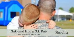NATIONAL HUG A G.I. DAY National Hug A G.I. Day is observedeach year on March 4th.  Today the term G.I. is fairly commonly known to refer to those serving in the Armed Forces of the United States of America. How that came to be is a little less military protocol and more the American story