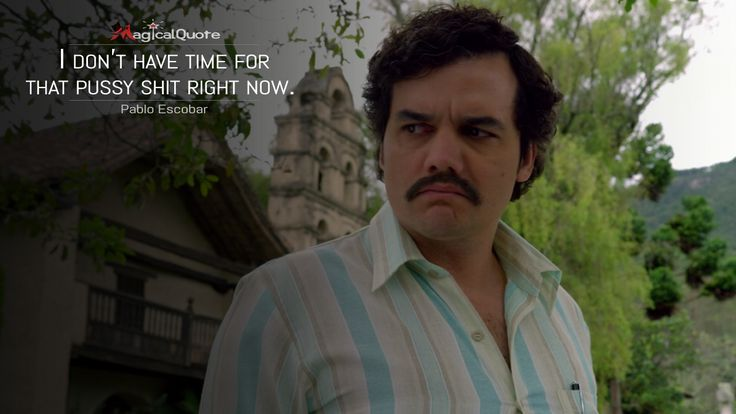 Pablo escobar i don t have time for that pussy shit right - Pablo escobar zitate ...