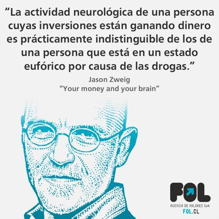 """La actividad neurológica de una persona cuyas inversiones están ganando dinero es prácticamente indistinguible de los que una persona que está en un estado eufórico por causa de las drogas"""" Jason Zweig"""