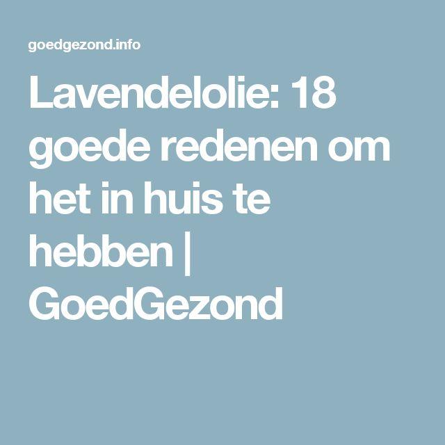 Lavendelolie: 18 goede redenen om het in huis te hebben | GoedGezond