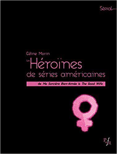 Les héroïnes de series américaines: De ma sorcière bien-aimée à the good wife - Céline MORIN