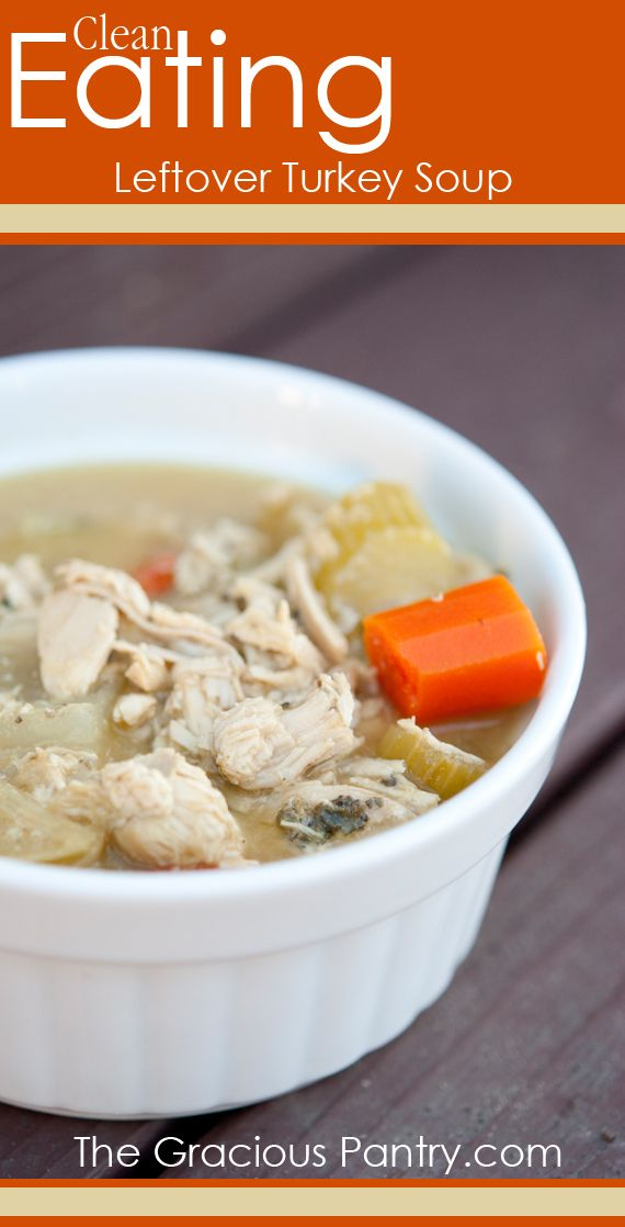 Clean Eating Leftover Turkey Soup. #cleaneatingrecipes #cleaneating #eatclean #soup #souprecipes
