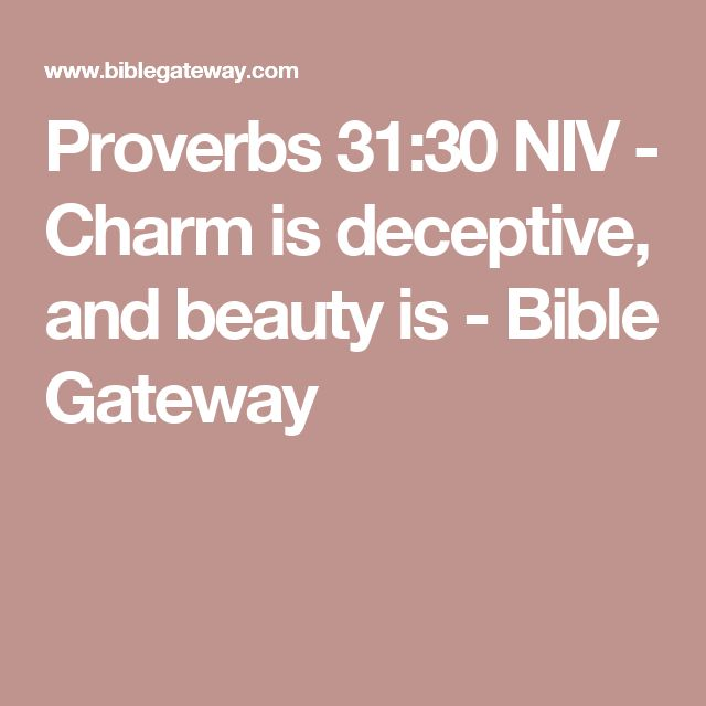 Proverbs 31:30 NIV - Charm is deceptive, and beauty is - Bible Gateway