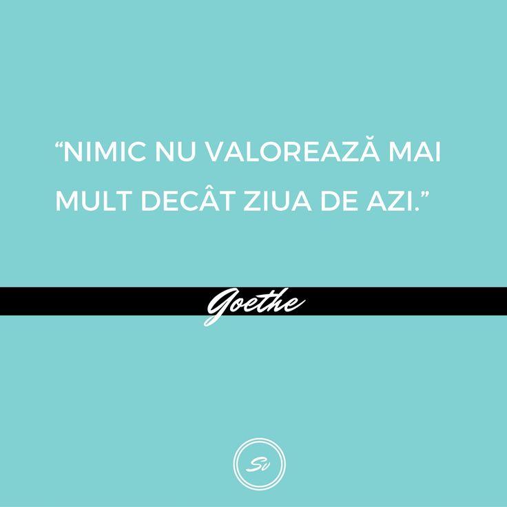 """""""Nimic nu valorează mai mult decât ziua de azi."""" - Goethe  #fiiprezent #goethe"""