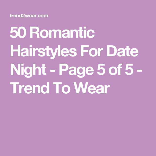 50 Romantic Hairstyles For Date Night - Page 5 of 5 - Trend To Wear